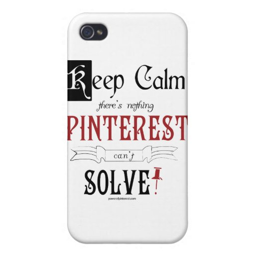 Keep Calm, There's Nothing Pinterest Can't Solve Covers For iPhone 4