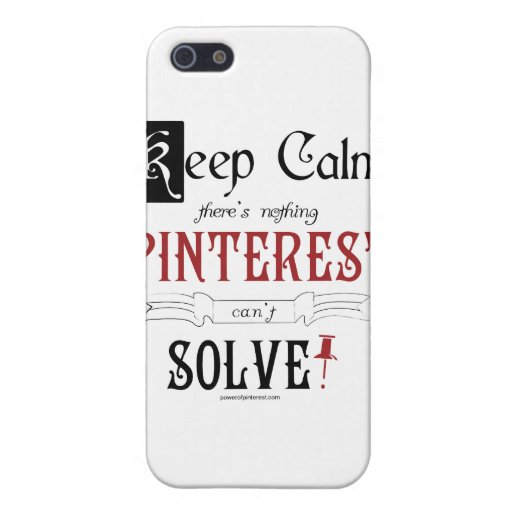 Keep Calm, There's Nothing Pinterest Can't Solve Case For iPhone 5