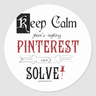 Keep Calm, There's Nothing Pinterest Can't Solve Round Stickers