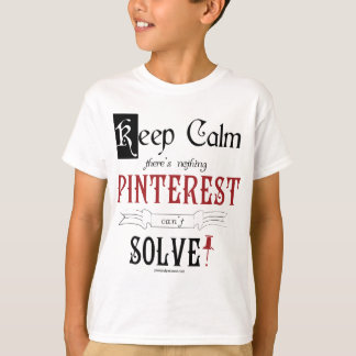 Keep Calm, There's Nothing Pinterest Can't Solve T-Shirt
