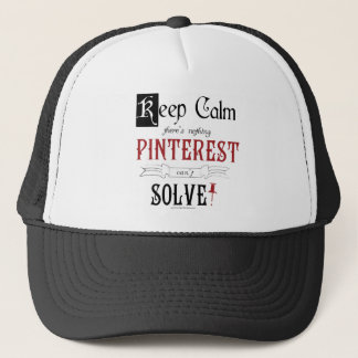 Keep Calm, There's Nothing Pinterest Can't Solve Trucker Hat
