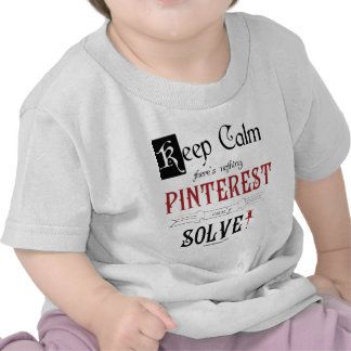 Keep Calm, There's Nothing Pinterest Can't Solve Tees