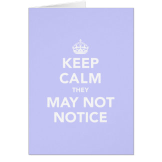 Keep Calm They May Not Notice Card