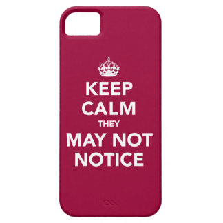 Keep Calm They May Not Notice iPhone SE/5/5s Case