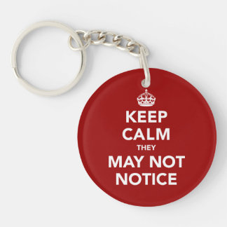 Keep Calm They May Not Notice Keychain