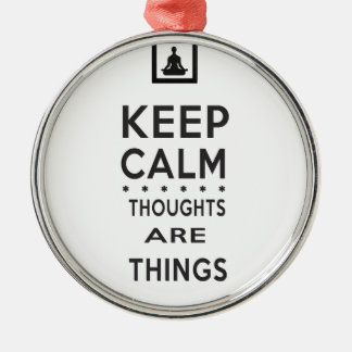 Keep Calm - Thoughts Are Things Metal Ornament