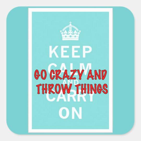 Keep Calm, Throw Things Square Sticker