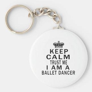 Keep Calm Trust Me I Am A Ballet dancer Key Chain