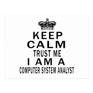 Keep Calm Trust Me I Am A Computer system analyst Postcards