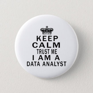 Keep Calm Trust Me I Am A Data analyst Pinback Button