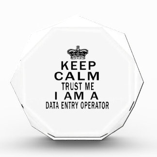 Keep Calm Trust Me I Am A Data entry operator Acrylic Award