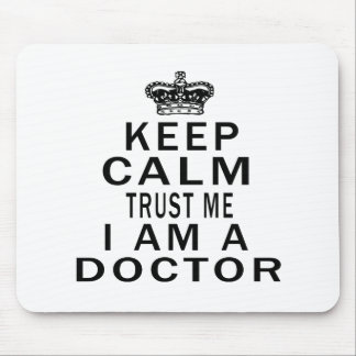 Keep Calm Trust Me I Am A Doctor Mouse Pad