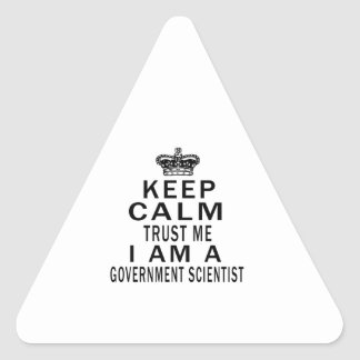 Keep Calm Trust Me I Am A Government scientist Triangle Stickers