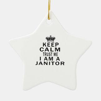 Keep Calm Trust Me I Am A janitor Ceramic Ornament