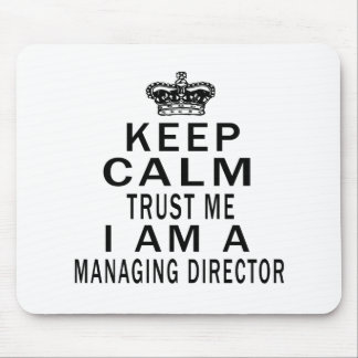 Keep Calm Trust Me I Am A Managing director Mouse Pad