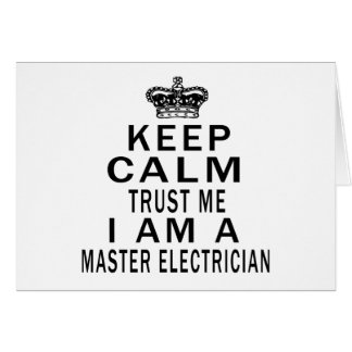 Keep Calm Trust Me I Am A Master Electrician Greeting Cards