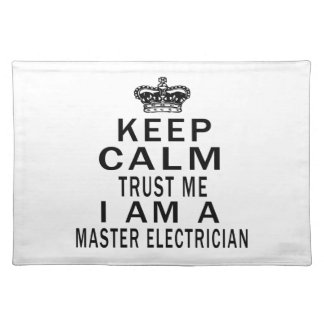 Keep Calm Trust Me I Am A Master Electrician Placemats