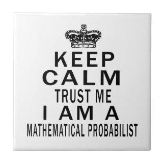 Keep Calm Trust Me I Am A Mathematical probabilist Tiles