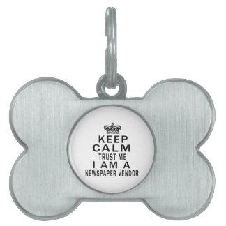 Keep Calm Trust Me I Am A Newspaper Vendor Pet Name Tags
