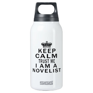Keep Calm Trust Me I Am A Novelist 10 Oz Insulated SIGG Thermos Water Bottle