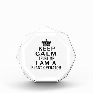 Keep Calm Trust Me I Am A Plant operator Acrylic Award