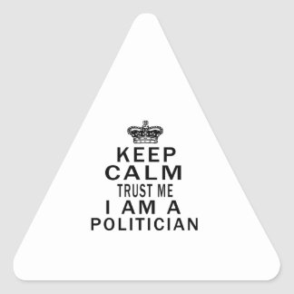 Keep Calm Trust Me I Am A Politician Triangle Sticker