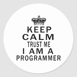 Keep Calm Trust Me I Am A Programmer Classic Round Sticker