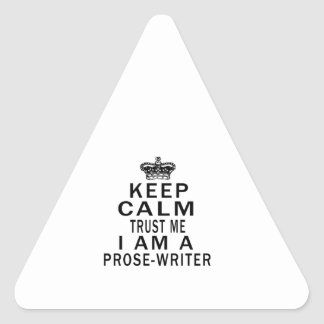 Keep Calm Trust Me I Am A Prose-writer Triangle Sticker