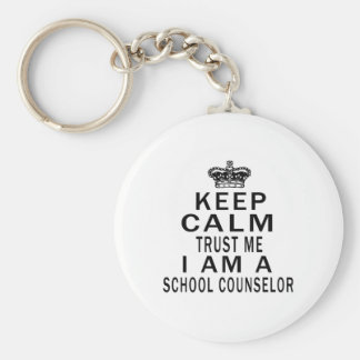 Keep Calm Trust Me I Am A school counselor Keychain