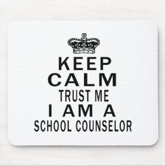 Keep Calm Trust Me I Am A school counselor Mouse Pad
