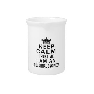 Keep Calm Trust Me I Am An Industrial engineer Beverage Pitchers