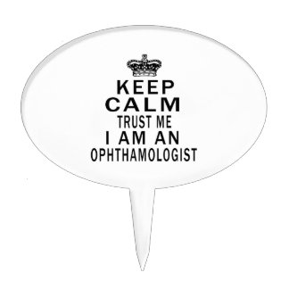 Keep Calm Trust Me I Am An Ophthamologist Cake Toppers