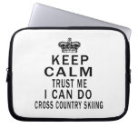 Keep Calm Trust Me I Can Do Cross Country Skiing Laptop Computer Sleeves