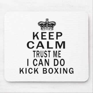 Keep Calm Trust Me I Can Do Kick Boxing Mouse Pad