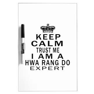 Keep calm trust me I'm a Hwa Rang Do expert Dry Erase Whiteboards