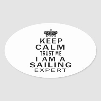 Keep calm trust me I'm a Sailing expert Oval Stickers