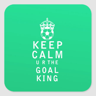 Keep Calm u r the Goal King Square Sticker