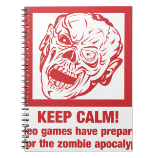 Keep calm, video games prepared me for zombie... note books