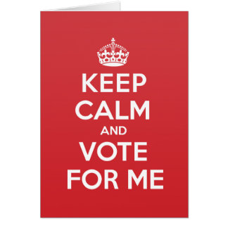 Keep Calm Vote For Me Greeting Note Card