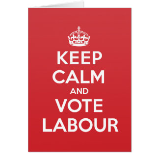 Keep Calm Vote Labour Greeting Note Card