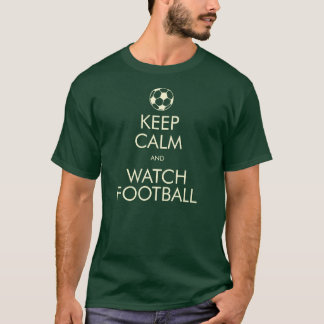 Keep Calm & Watch Football T-Shirt