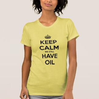 Keep Calm We Still Have Oil T Shirt
