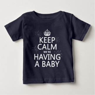 Keep Calm We're Having A Baby (in any color) Baby T-Shirt