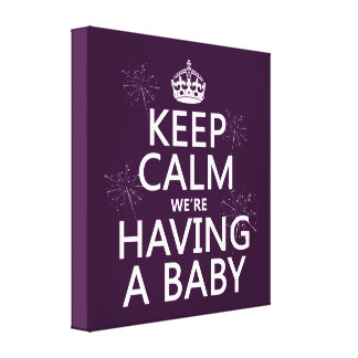 Keep Calm We're Having A Baby (in any color) Canvas Print