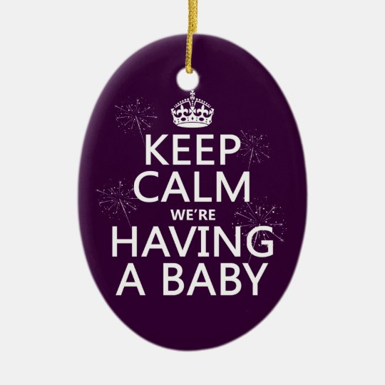 Keep Calm We're Having A Baby (in any color) Ceramic Ornament