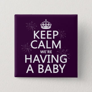Keep Calm We're Having A Baby (in any color) Pinback Button