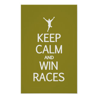 Keep Calm & Win Races custom color poster