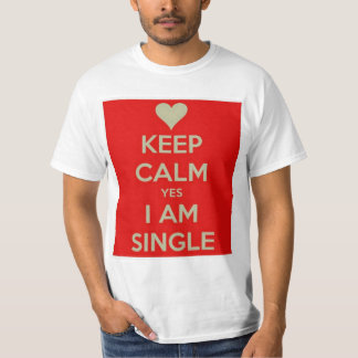 Keep Calm, Yes, I'm single! T-Shirt