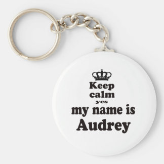 Keep Calm Yes My Name Is Audrey Keychains