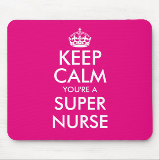Keep calm you are a super nurse mouse pad